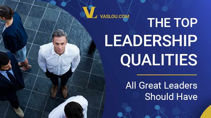 top leadership qualities all great leaders should have
