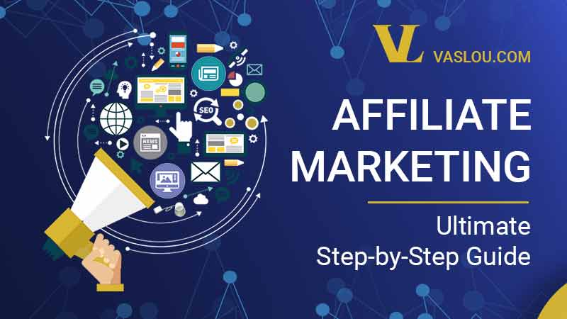 Affiliate Marketing for Beginners - Ultimate Step-by-Step Guide