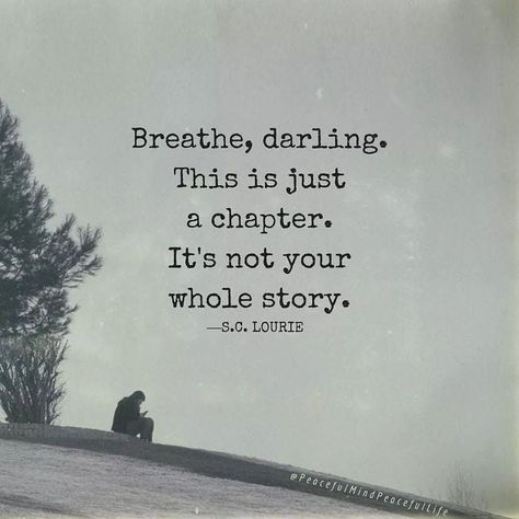 Breathe, darling. This is just a chapter. It's not your whole story.