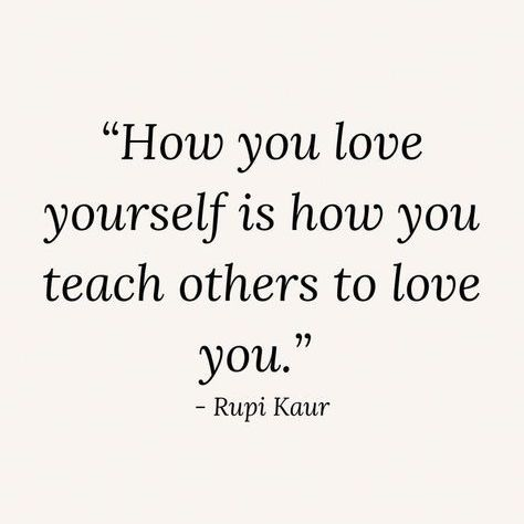 How you love yourself is how you teach others to love you.
