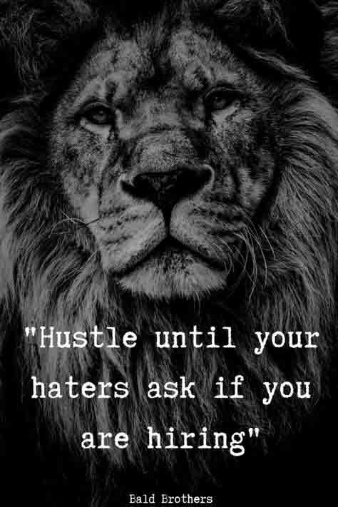 Hustle until your haters ask if you are hiring.