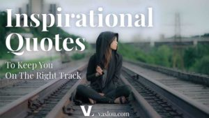 Inspirational Quotes To Keep You On The Right Track
