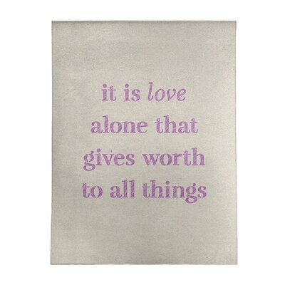 It is love alone that gives worth to all things.