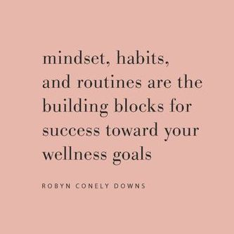 Mindset, habits, and routines are the building blocks for success toward your wellness goals.