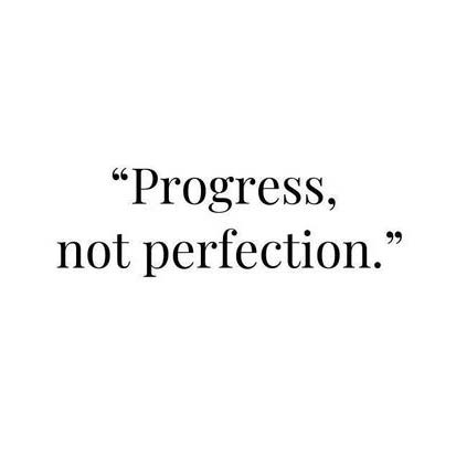 Progress, not perfection.
