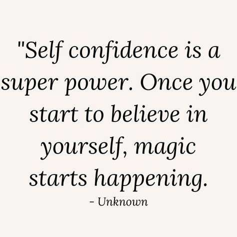 Self confidence is a super power. Once you start to believe in yourself, magic starts happening.