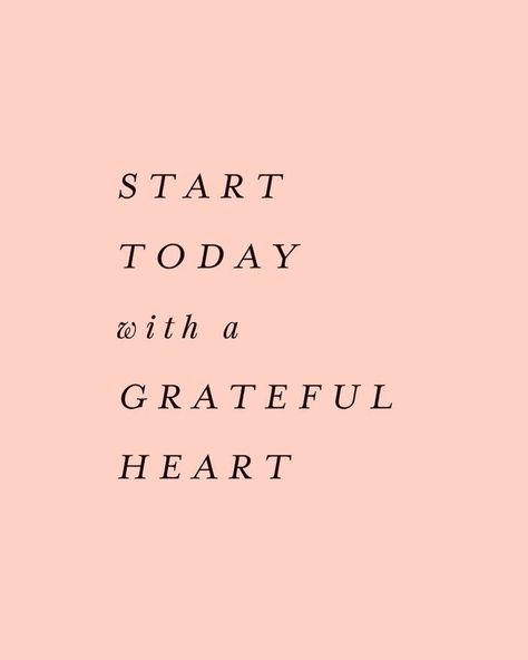 Start today with a grateful heart.