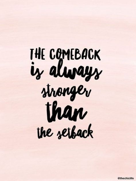 The comeback is always stronger than the setback.