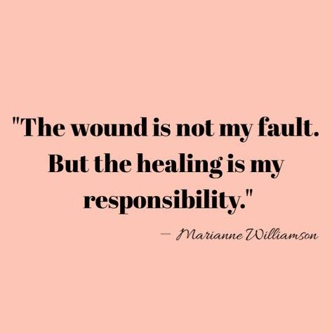 The wound is not my fault. But the healing is my responsibility.