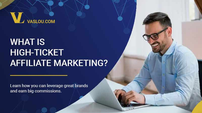 What is high-ticket affiliate marketing and how to make it work